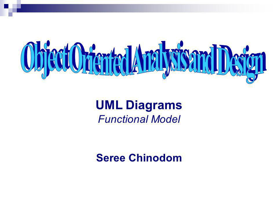 UML Diagrams Functional Model Seree Chinodom