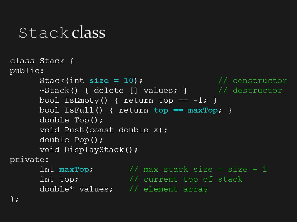 Stack class class Stack { public: Stack(int size = 10); // constructor