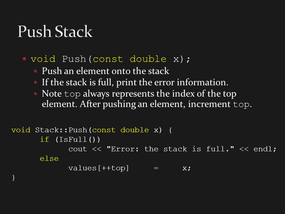 Push Stack void Push(const double x); Push an element onto the stack