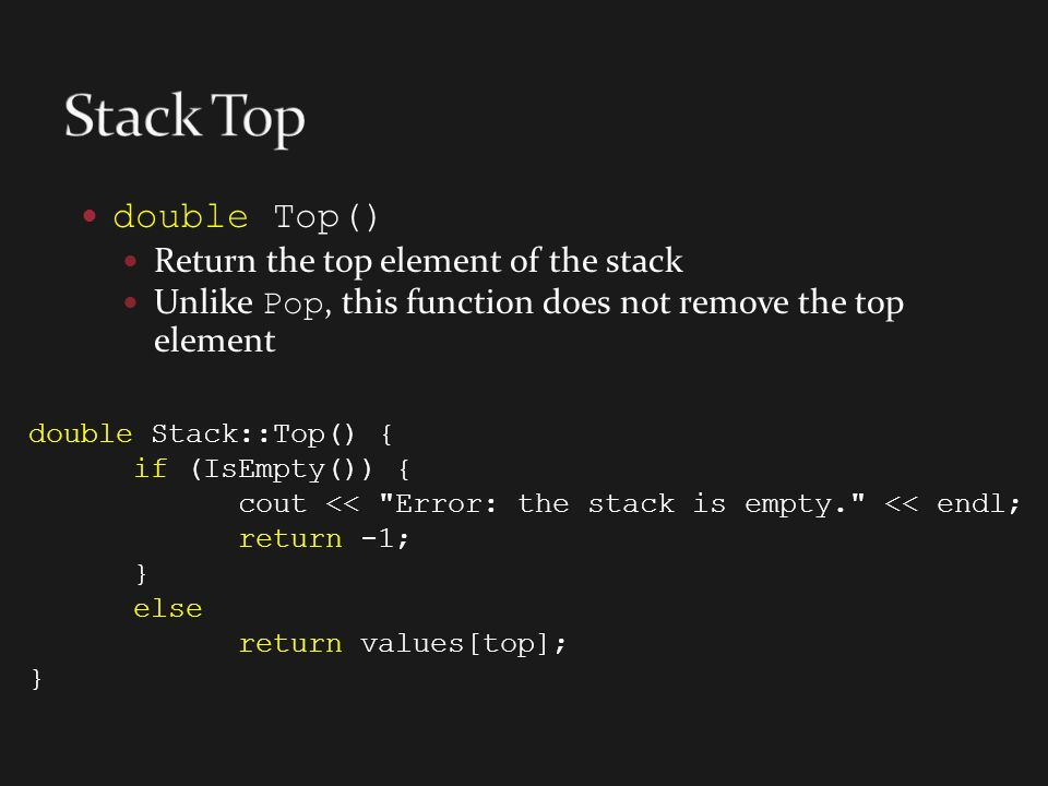 Stack Top double Top() Return the top element of the stack