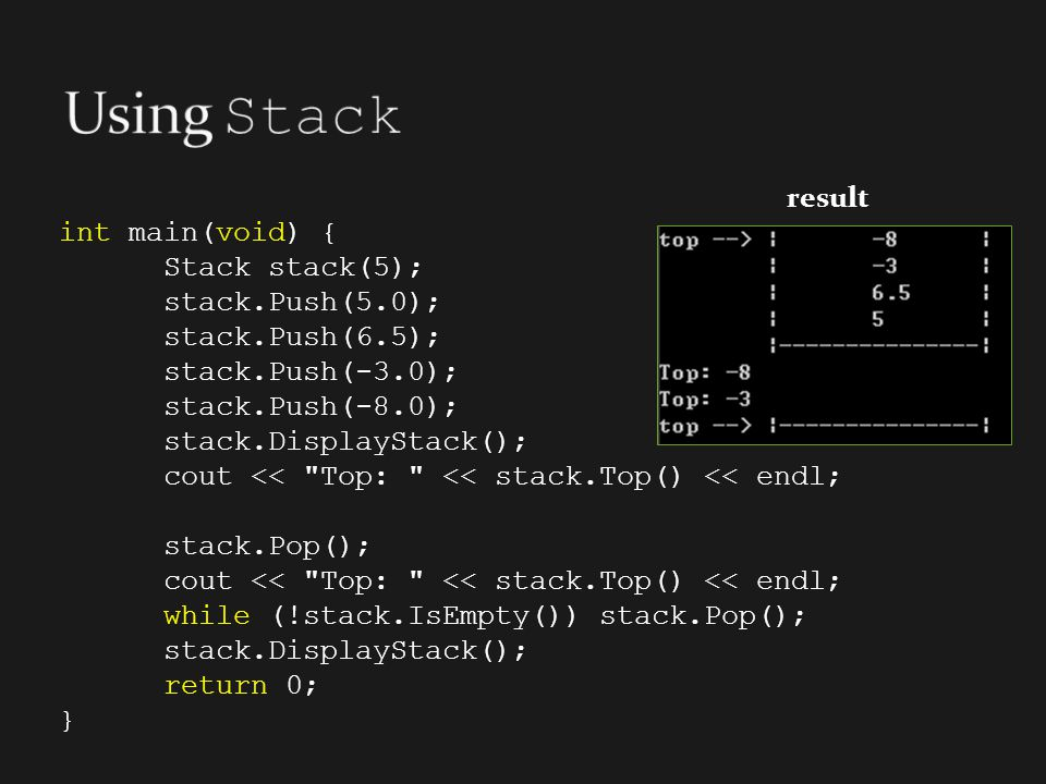 Using Stack result int main(void) { Stack stack(5); stack.Push(5.0);