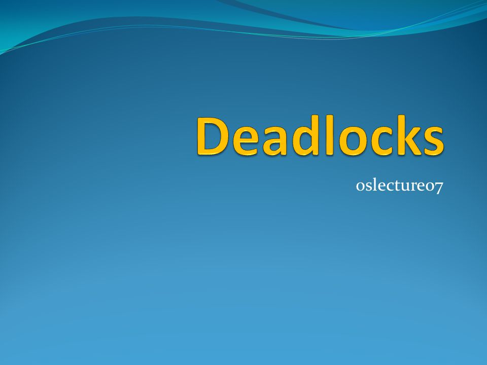 Deadlocks oslecture07