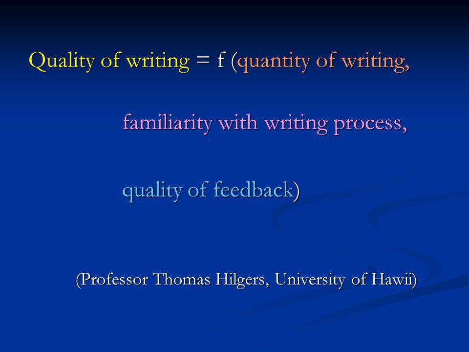 Quality of writing = f (quantity of writing,