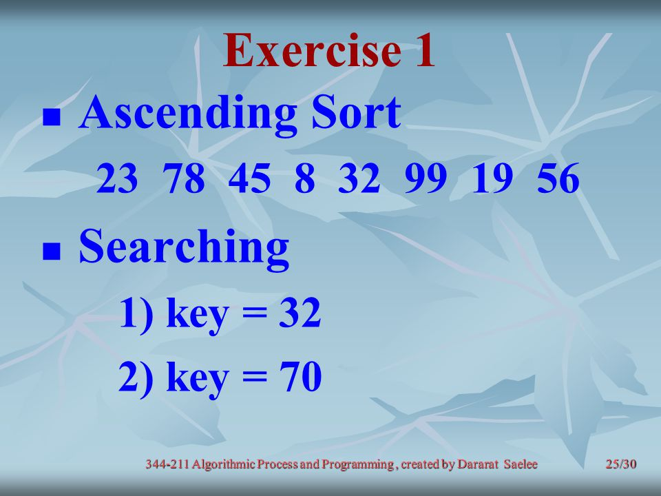 Exercise 1 Ascending Sort Searching 23 78 45 8 32 99 19 56 1) key = 32