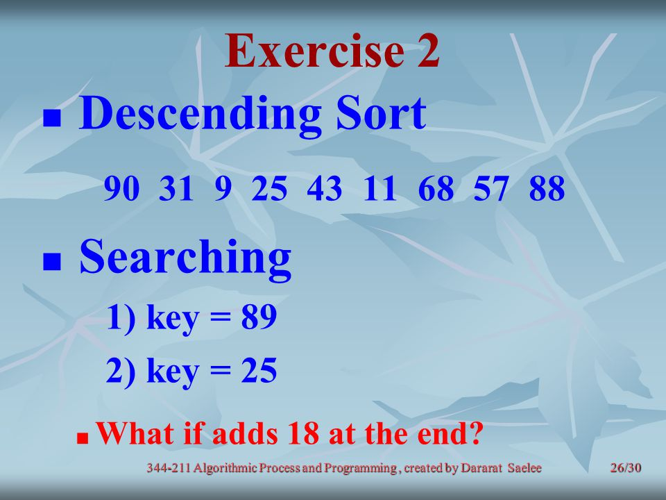 Exercise 2 Descending Sort 90 31 9 25 43 11 68 57 88 Searching