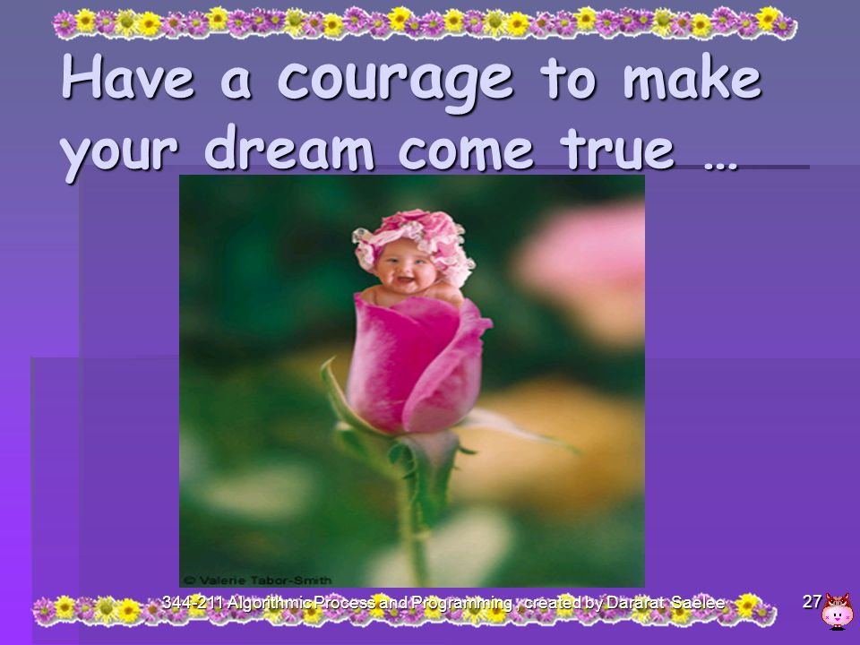 Have a courage to make your dream come true …