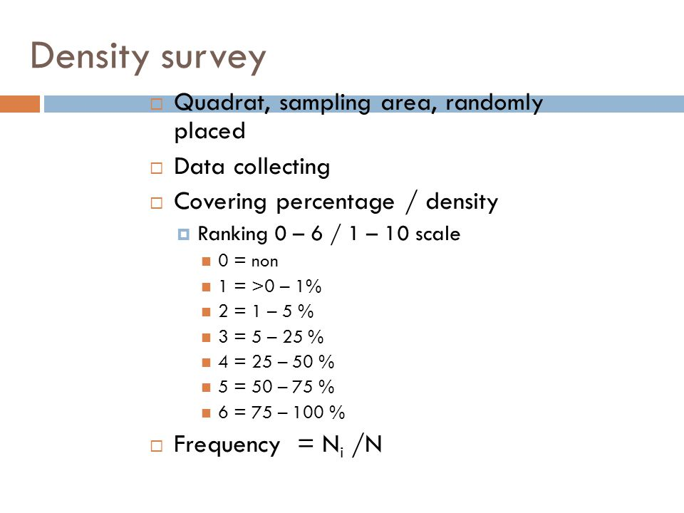 Density survey Quadrat, sampling area, randomly placed Data collecting