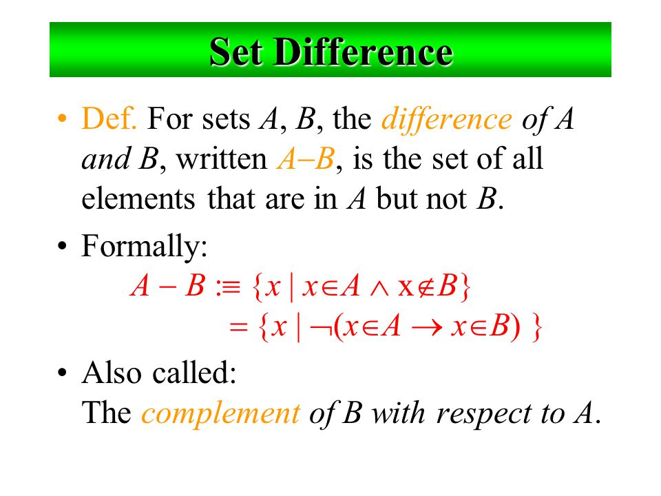Set Difference Def. For sets A, B, the difference of A and B, written AB, is the set of all elements that are in A but not B.