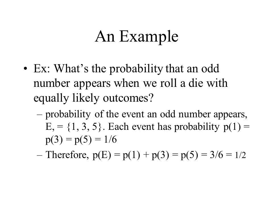 An Example Ex: What's the probability that an odd number appears when we roll a die with equally likely outcomes