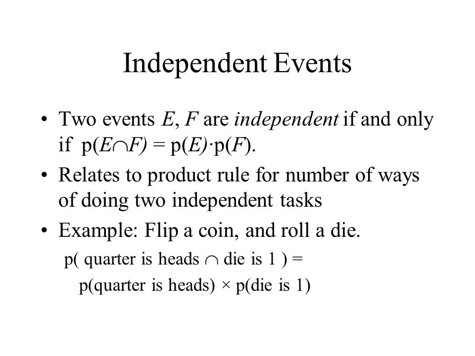 Independent Events Two events E, F are independent if and only if p(EF) = p(E)·p(F).