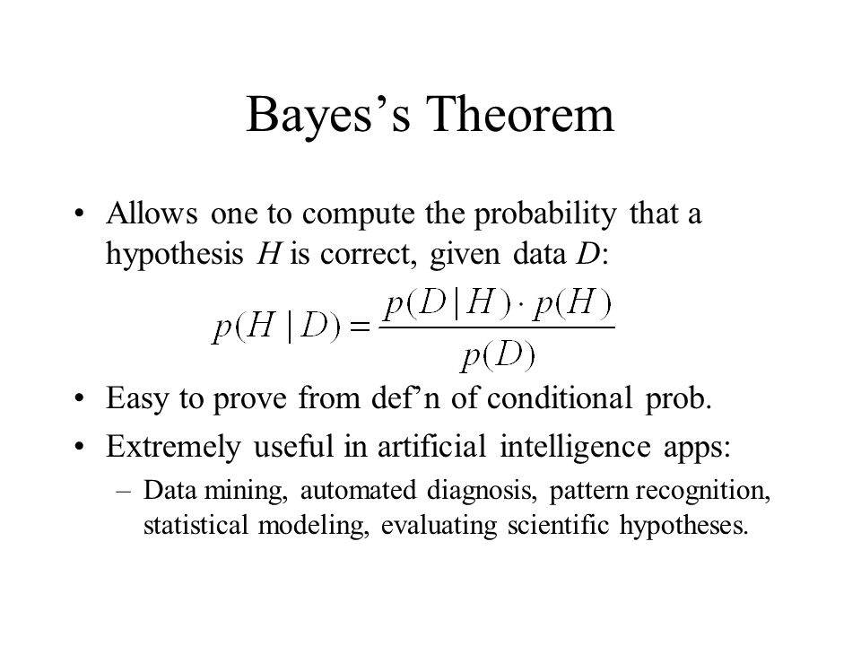 Bayes's Theorem Allows one to compute the probability that a hypothesis H is correct, given data D: