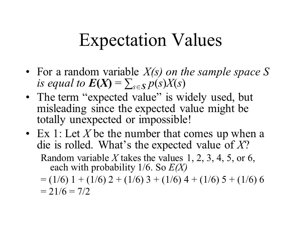 Expectation Values For a random variable X(s) on the sample space S is equal to E(X) = ∑sS p(s)X(s)