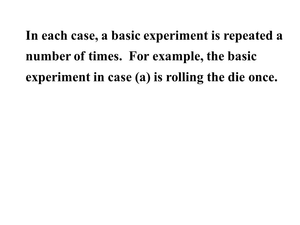 In each case, a basic experiment is repeated a number of times