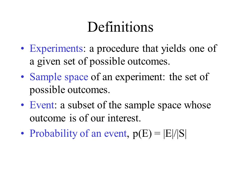 Definitions Experiments: a procedure that yields one of a given set of possible outcomes.