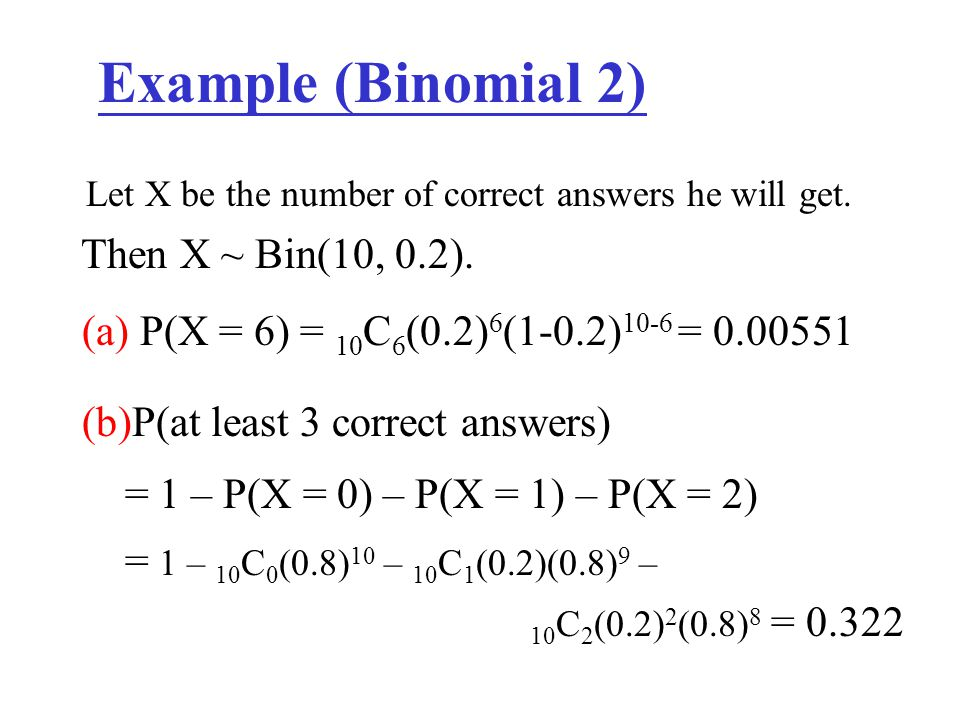 Example (Binomial 2) Then X ~ Bin(10, 0.2).