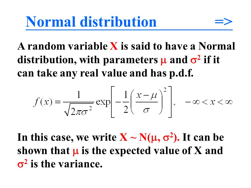 Normal distribution =>