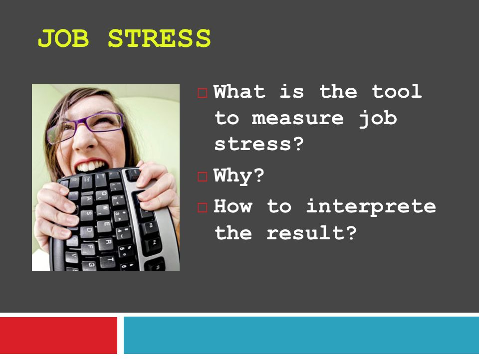 JOB STRESS What is the tool to measure job stress Why
