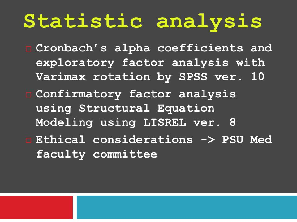 Statistic analysis Cronbach's alpha coefficients and exploratory factor analysis with Varimax rotation by SPSS ver. 10.