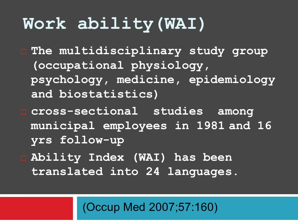 Work ability(WAI) The multidisciplinary study group (occupational physiology, psychology, medicine, epidemiology and biostatistics)