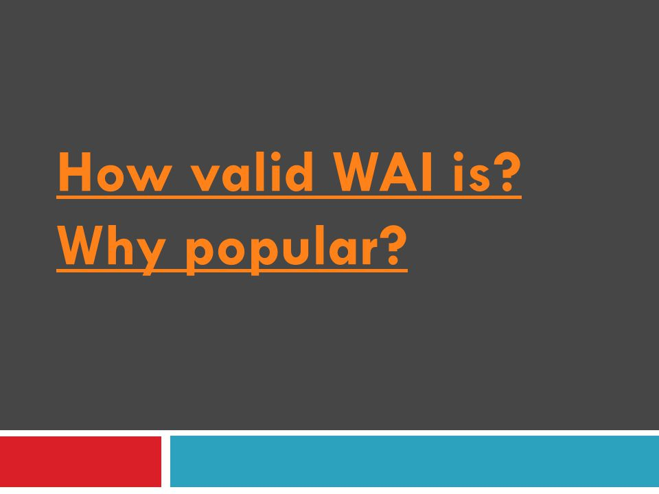 How valid WAI is Why popular