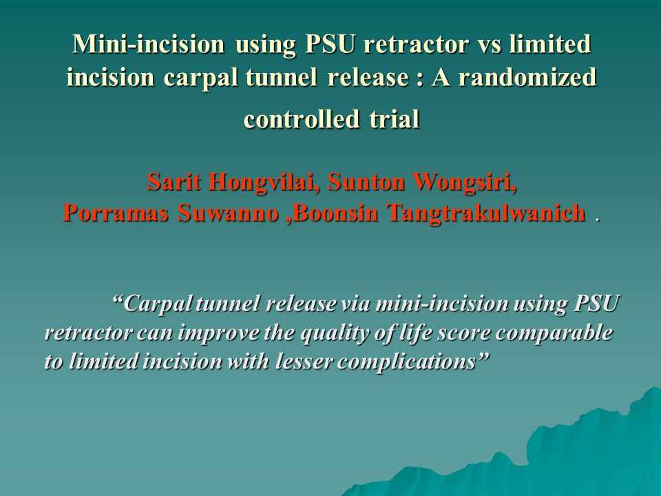 Mini-incision using PSU retractor vs limited incision carpal tunnel release : A randomized controlled trial