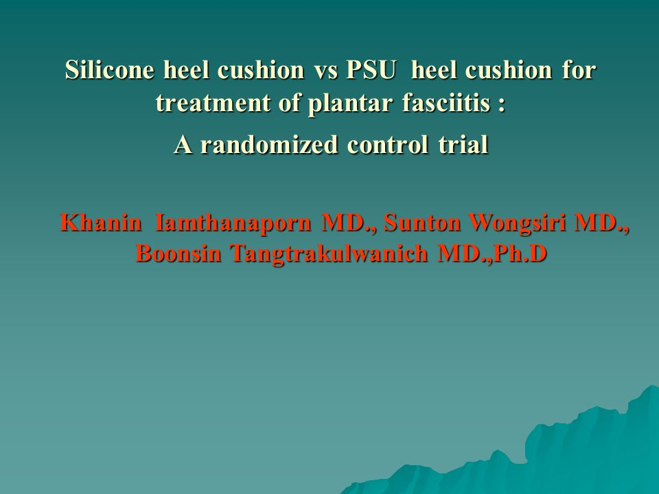 Silicone heel cushion vs PSU heel cushion for treatment of plantar fasciitis : A randomized control trial