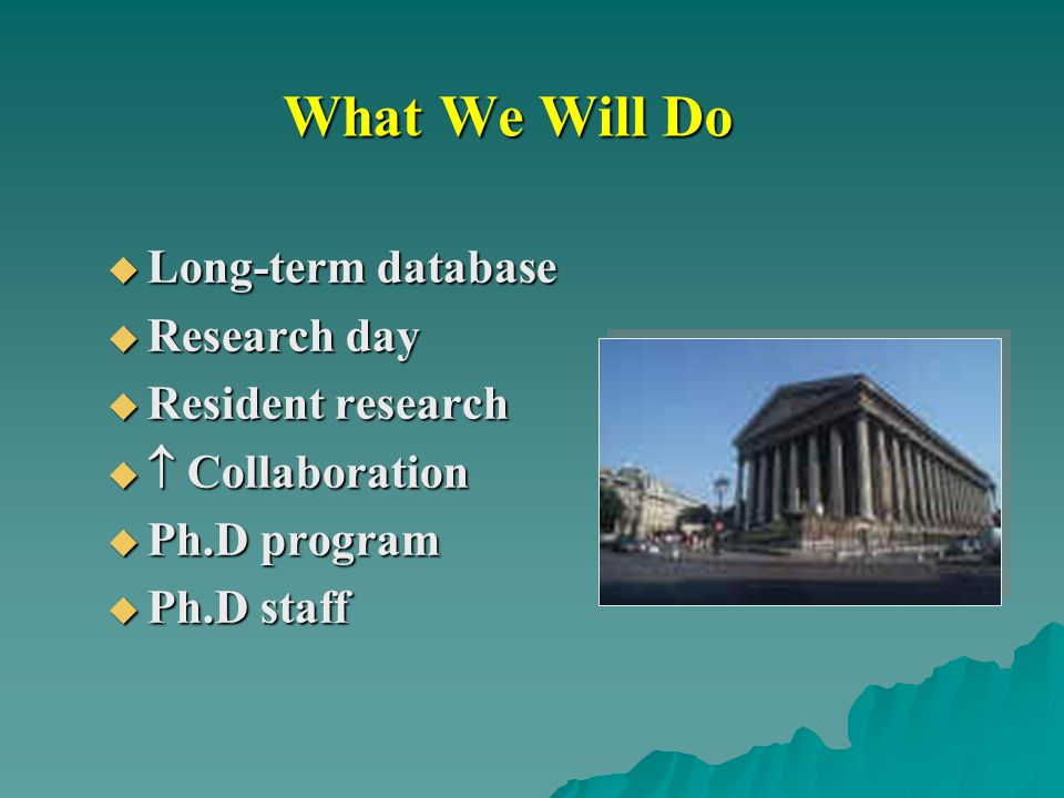 What We Will Do Long-term database Research day Resident research