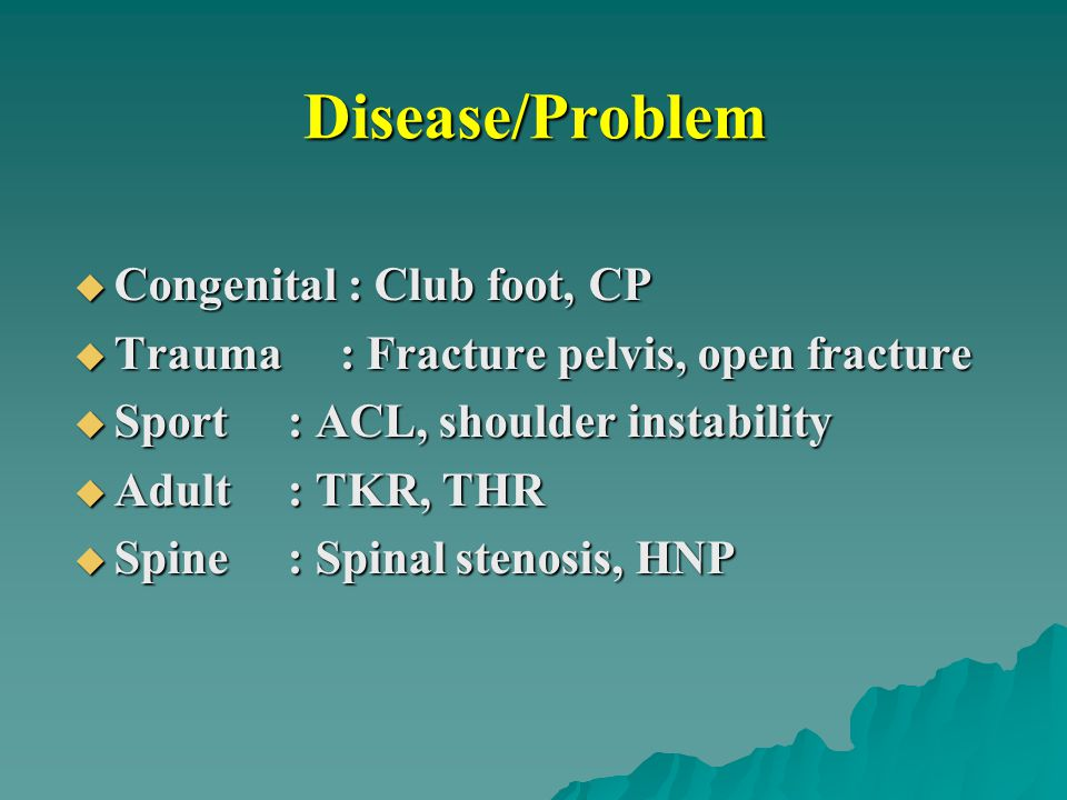 Disease/Problem Congenital : Club foot, CP
