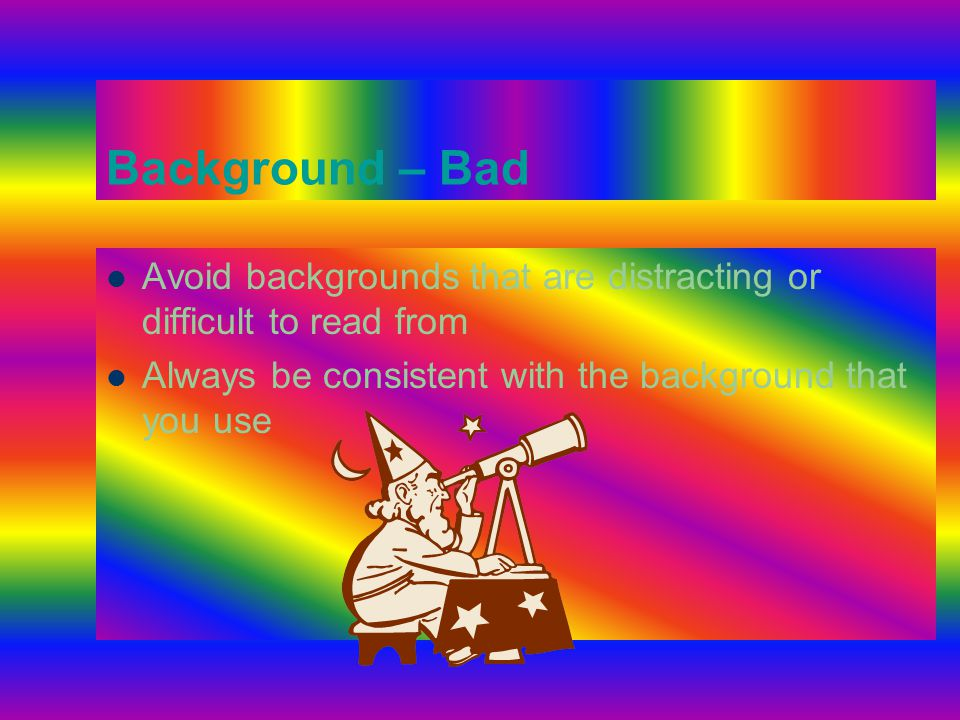 Background – Bad Avoid backgrounds that are distracting or difficult to read from.