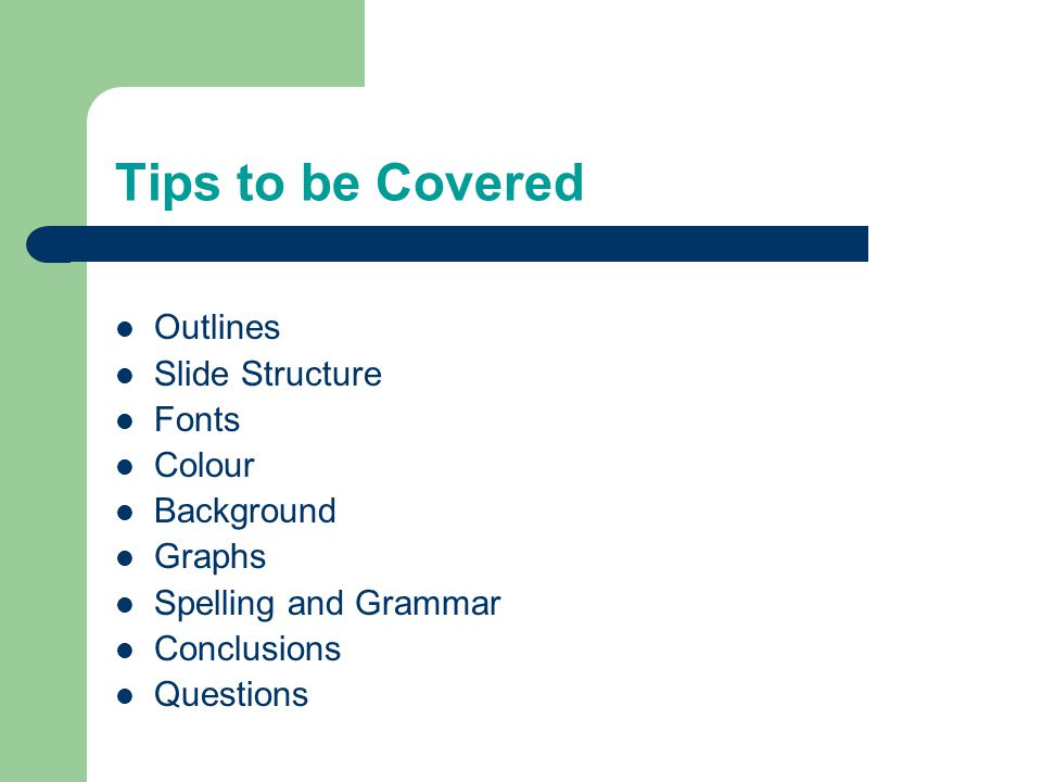 Tips to be Covered Outlines Slide Structure Fonts Colour Background