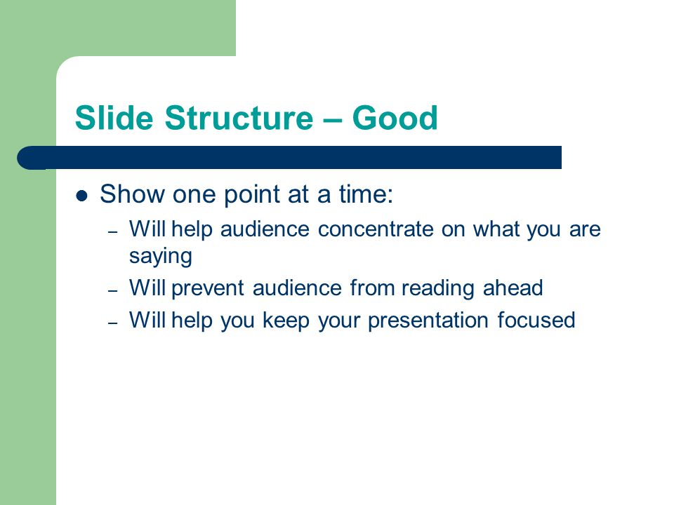 Slide Structure – Good Show one point at a time: