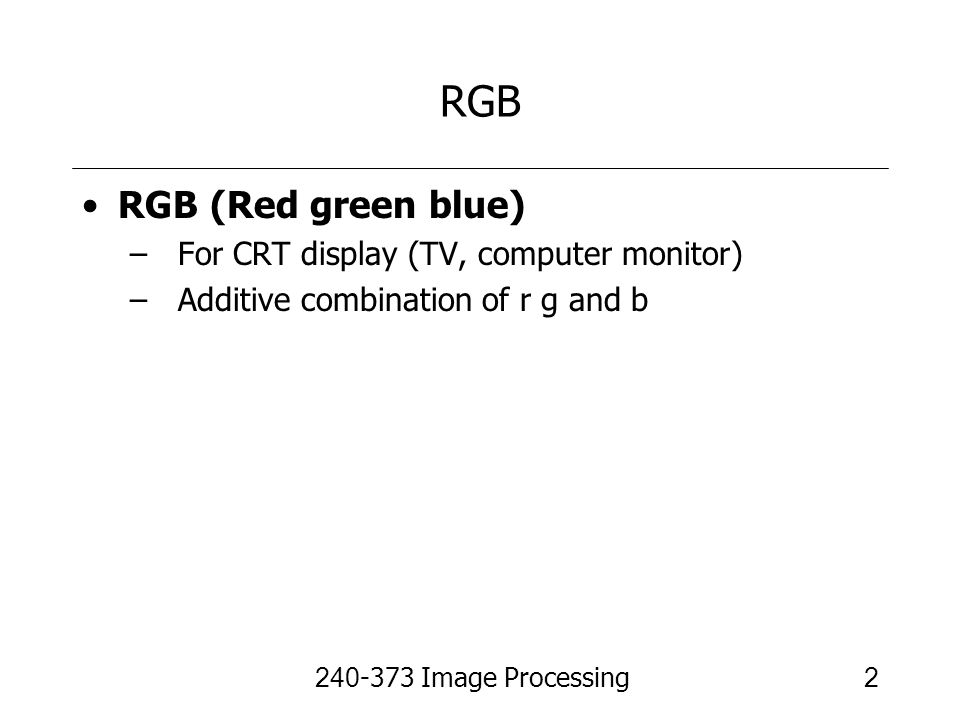 RGB RGB (Red green blue) For CRT display (TV, computer monitor)