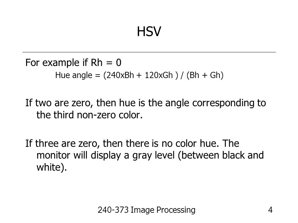 HSV For example if Rh = 0. Hue angle = (240xBh + 120xGh ) / (Bh + Gh)