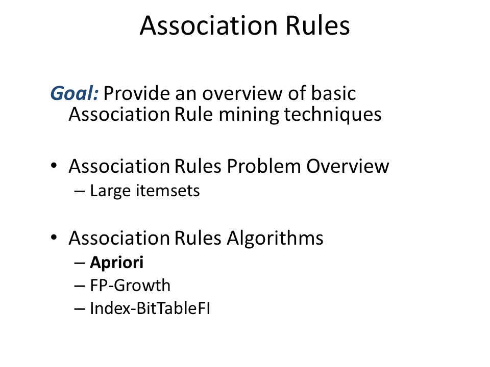 Association Rules Goal: Provide an overview of basic Association Rule mining techniques. Association Rules Problem Overview.