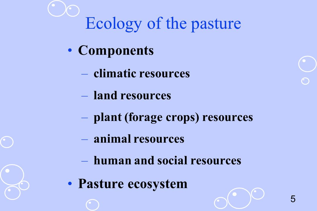 Ecology of the pasture Components Pasture ecosystem climatic resources
