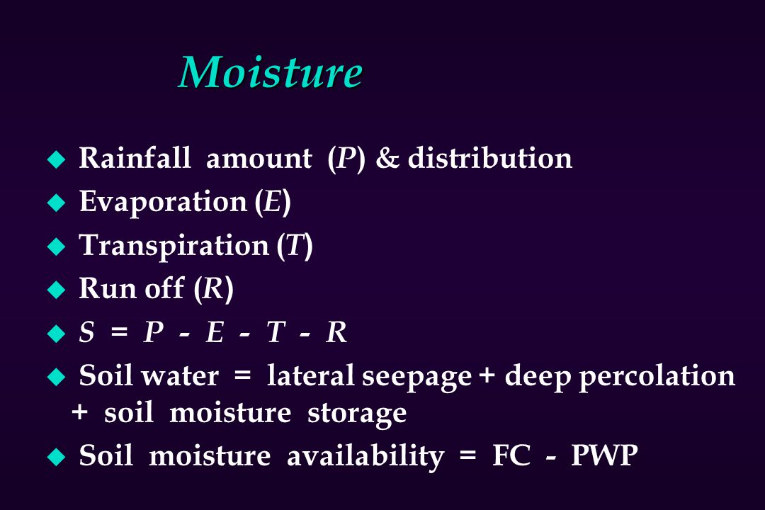 Moisture Rainfall amount (P) & distribution Evaporation (E)
