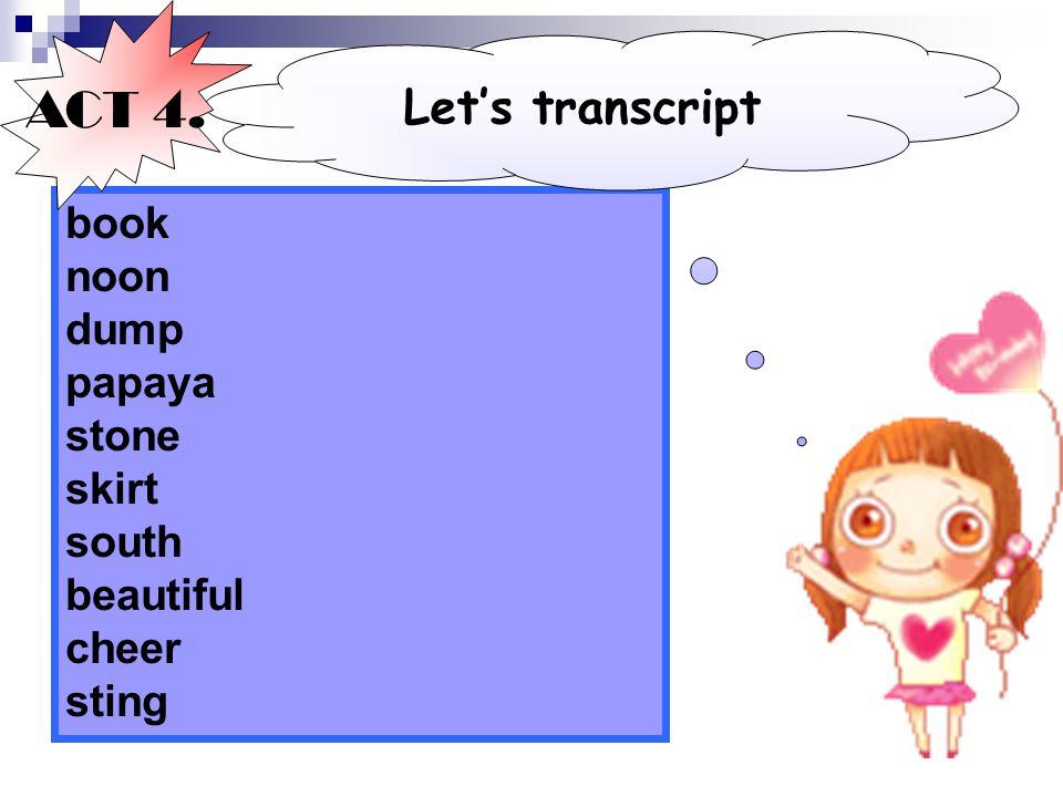 ACT 4. Let's transcript book noon dump papaya stone skirt south