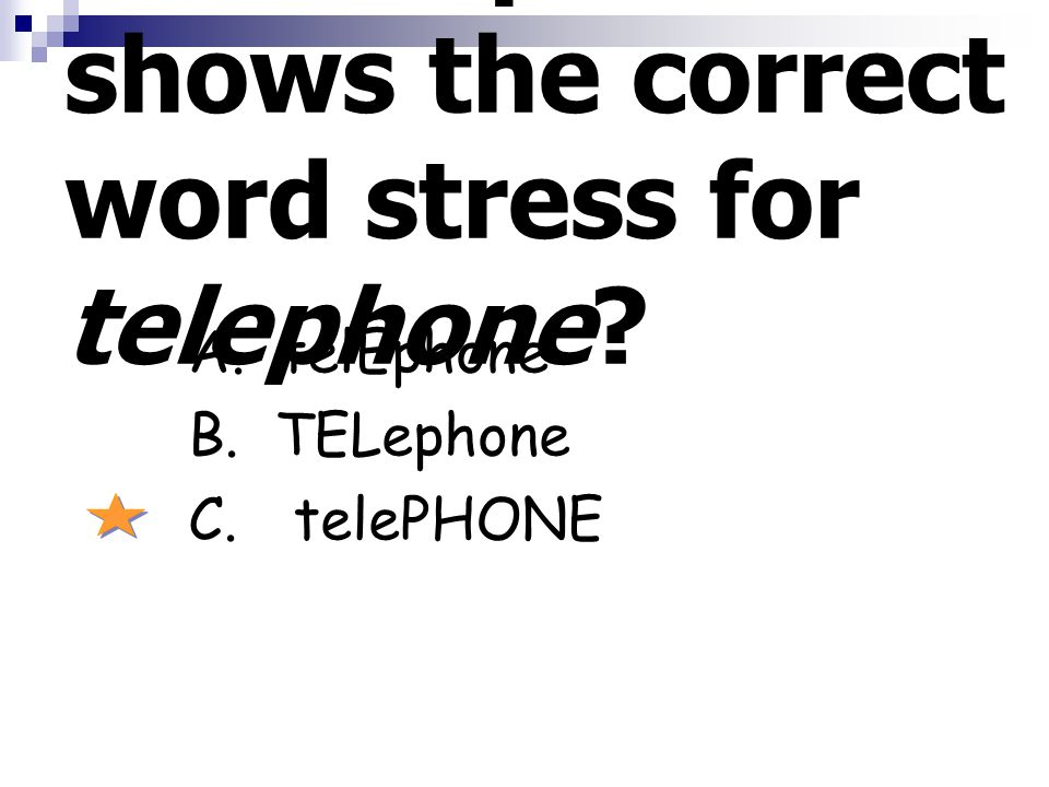 Which option shows the correct word stress for telephone