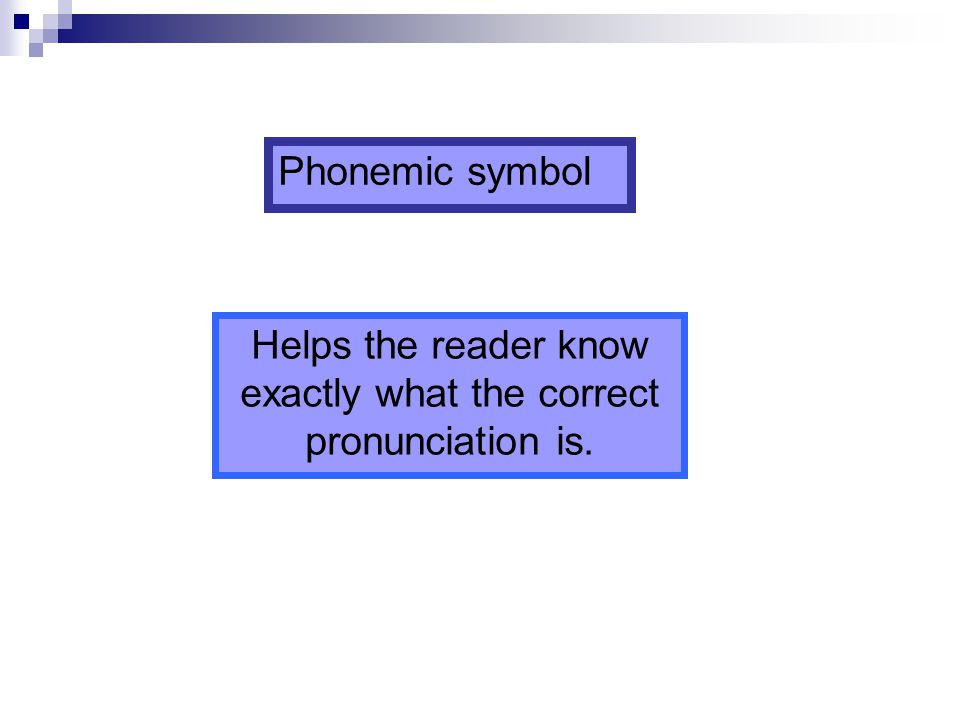 Helps the reader know exactly what the correct pronunciation is.