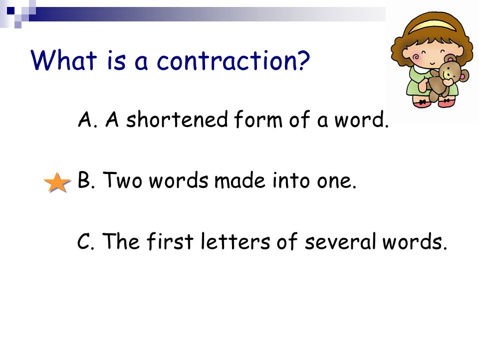 What is a contraction A. A shortened form of a word.