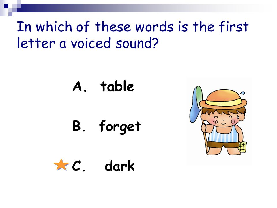 In which of these words is the first letter a voiced sound