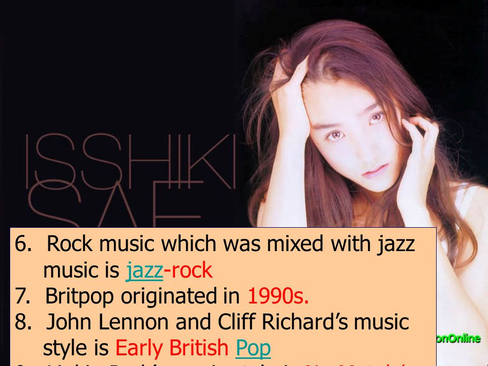 6. Rock music which was mixed with jazz music is jazz-rock