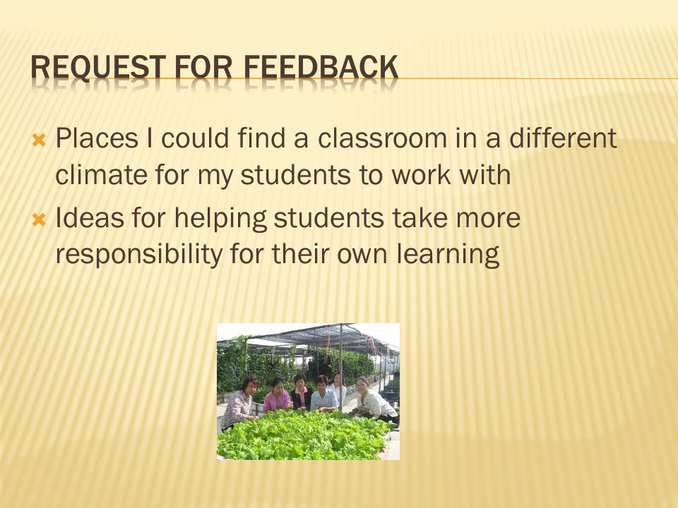 Request for Feedback Places I could find a classroom in a different climate for my students to work with.