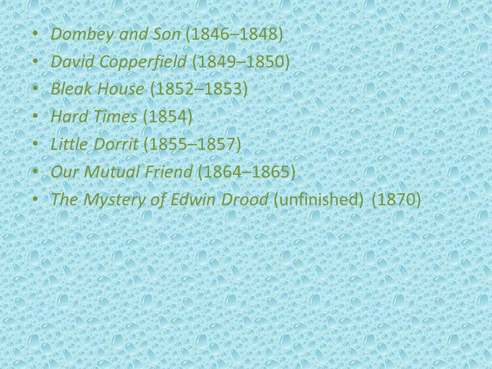 Dombey and Son (1846–1848) David Copperfield (1849–1850) Bleak House (1852–1853) Hard Times (1854)