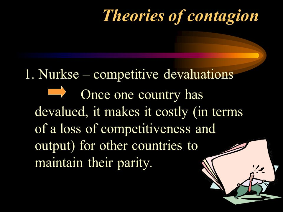 Theories of contagion 1. Nurkse – competitive devaluations