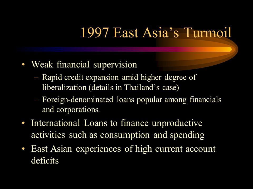 1997 East Asia's Turmoil Weak financial supervision