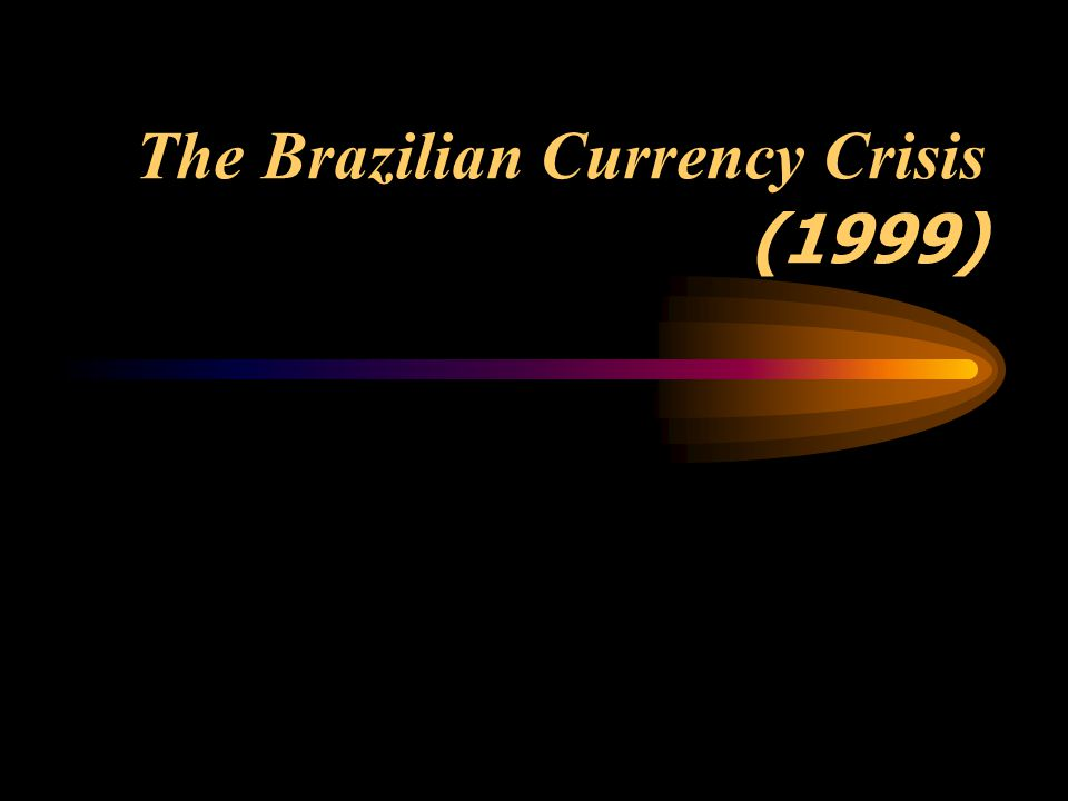 The Brazilian Currency Crisis (1999)