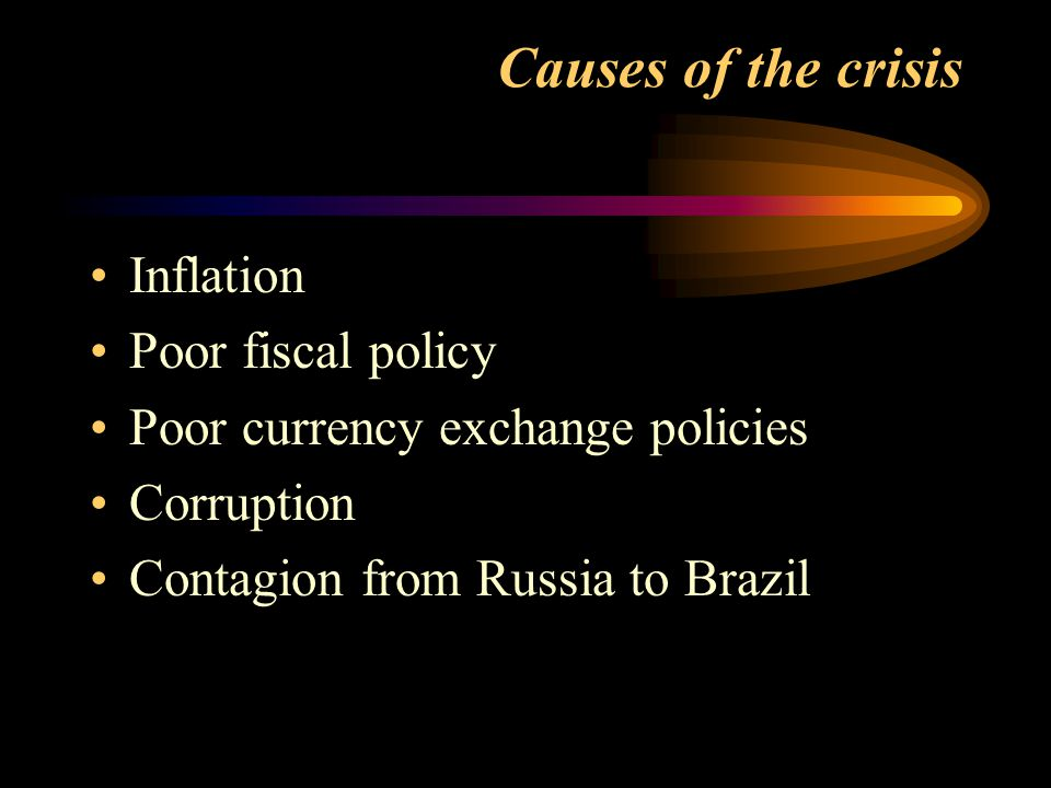 Causes of the crisis Inflation Poor fiscal policy