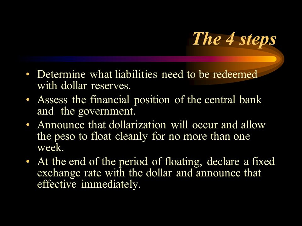 The 4 steps Determine what liabilities need to be redeemed with dollar reserves.