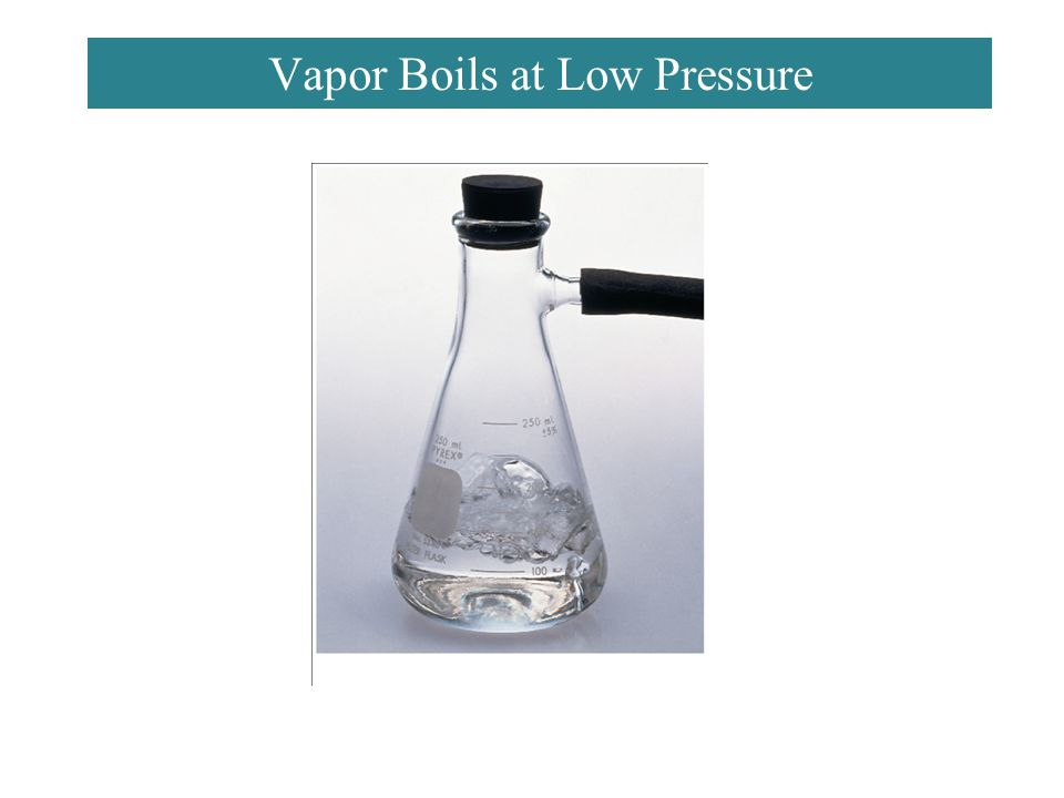 Vapor Boils at Low Pressure